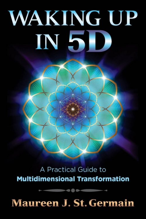 Maureen J. St. Germain – The Practical Mystic & Author Of Waking Up in 5D: A Practical Guide to Multidimesional Transformation