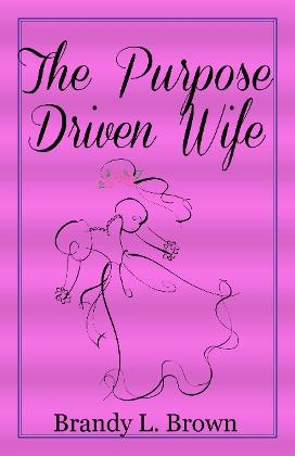 Minster Brandy L Brown  introduces Book The Purpose Driven Wife