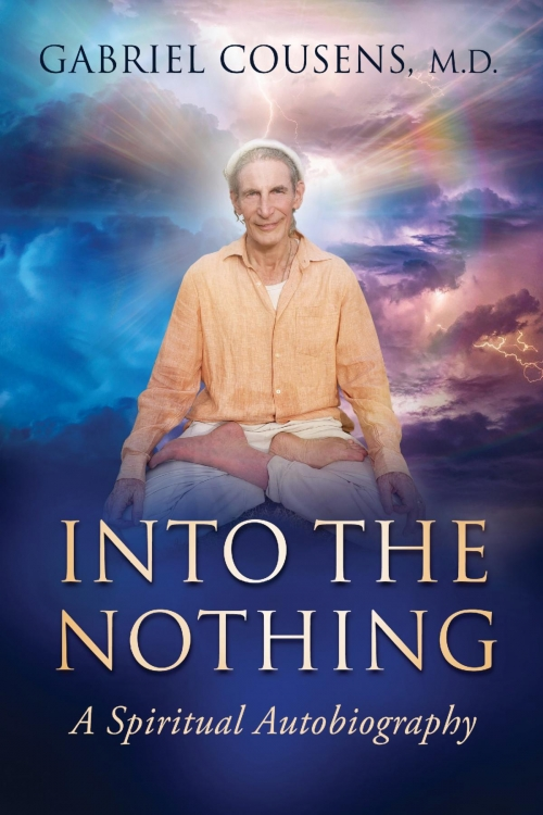 Into the Nothing: A Spiritual Autobiography By Gabriel Cousens M.D.