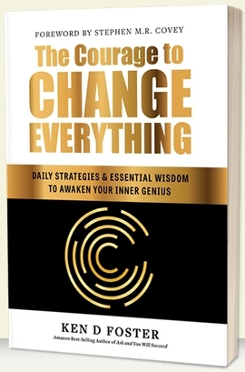 "Ken D Foster's latest book, ""The Courage to Change Everything"