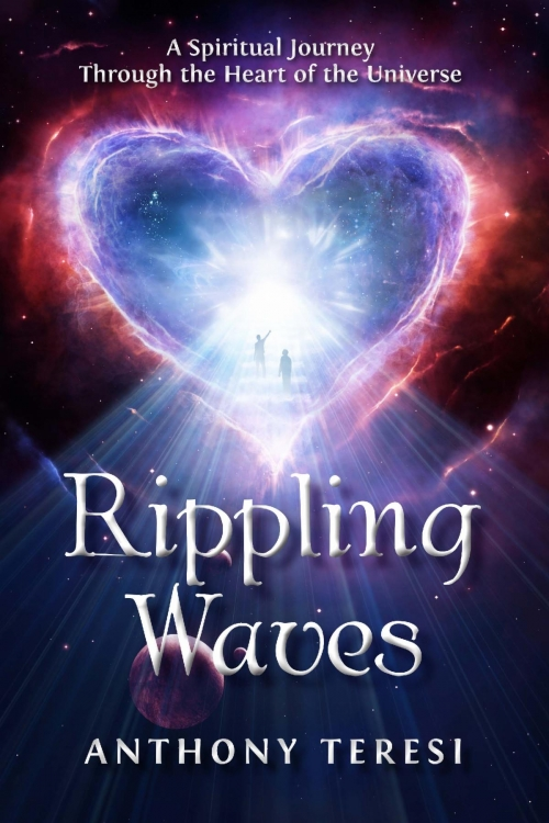 Rippling Waves: A Spiritual Journey Through the Heart of the Universe By Anthony Teresi